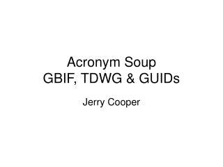 Acronym Soup GBIF, TDWG & GUIDs