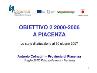 OBIETTIVO 2 2000-2006  A PIACENZA Lo stato di attuazione al 30 giugno 2007