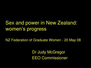Sex and power in New Zealand: women�s progress NZ Federation of Graduate Women - 20 May 08