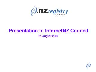 Presentation to InternetNZ Council  31 August 2007