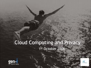 Cloud Computing and Privacy 1 st  October 2008