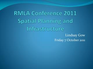RMLA Conference 2011 Spatial Planning and Infrastructure