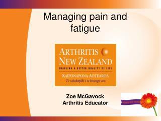 Managing pain and fatigue Zoe McGavock Arthritis Educator