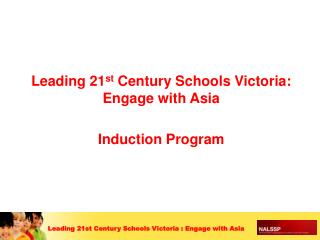 Leading 21 st  Century Schools Victoria: Engage with Asia  Induction Program