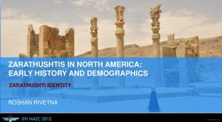 ZARATHUSHTIS IN NORTH AMERICA: EARLY HISTORY AND DEMOGRAPHICS