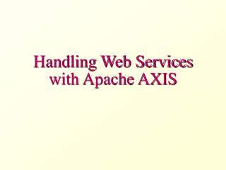 Handling Web Services with Apache AXIS