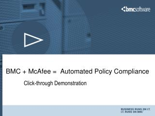 BMC + McAfee =  Automated Policy Compliance