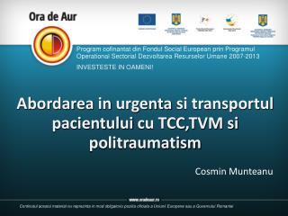 Abordarea  in urgenta  si transportul  pacientului cu TCC,TVM si politraumatism
