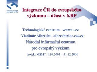 Integrace ČR do evropského výzkumu – účast v 6.RP