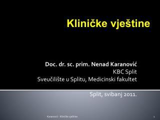 Doc. dr. sc. prim. Nenad Karanović  KBC Split Sveučilište u Splitu, Medicinski fakultet
