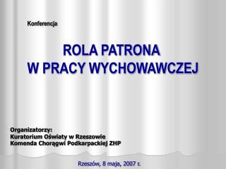 Konferencja ROLA PATRONA  W PRACY WYCHOWAWCZEJ