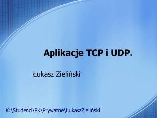 Aplikacje TCP i UDP.