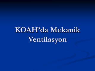 KOAH'da Mekanik Ventilasyon
