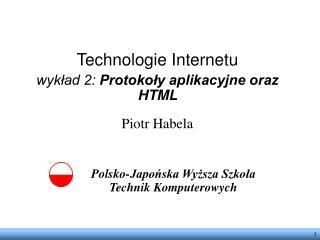 Technologie Internetu wykład 2: Protokoły aplikacyjne oraz HTML Piotr Habela