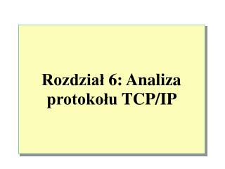 Rozdział  6:  Analiza protokołu  TCP/IP