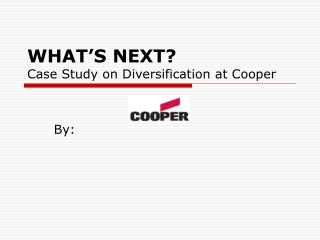 WHAT S NEXT Case Study on Diversification at Cooper