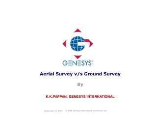 Aerial Survey v/s Ground Survey By K.K.PAPPAN, GENESYS INTERNATIONAL