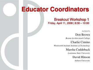 Educator Coordinators Breakout Workshop 1 Friday, April 11, 2008 | 8:30 – 10:00
