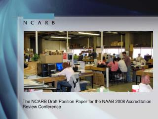 The NCARB Draft Position Paper for the NAAB 2008 Accreditation  Review Conference