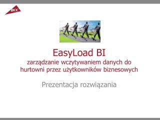 EasyLoad  BI zarządzanie  wczytywaniem danych do hurtowni przez użytkowników biznesowych