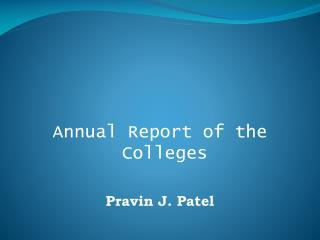 Annual Report of the Colleges Pravin J. Patel