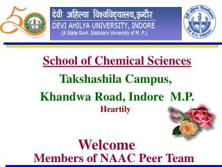 School of Chemical Sciences Takshashila Campus,  Khandwa Road, Indore  M.P. Heartily