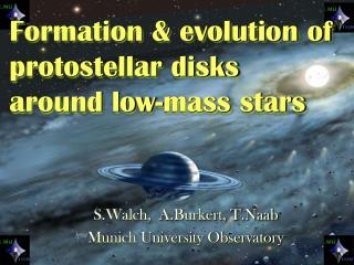 S.Walch,  A.Burkert, T.Naab Munich University Observatory