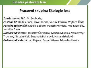 Pracovní skupina Ekologie lesa Zaměstnanec FLD : M. Svoboda,