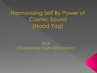 Harmonizing Self By Power of  Cosmic Sound ( Naad Yog )