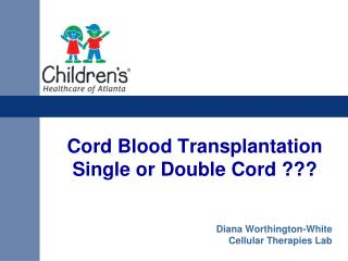 Cord Blood Transplantation Single or Double Cord