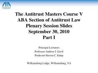 Principal Lecturers Professor Andrew I. Gavil Professor Steven C. Salop