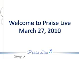 Welcome to Praise Live March 27, 2010