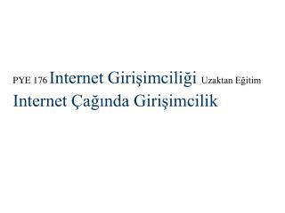 PYE 176 Internet Girisimciligi Uzaktan Egitim Internet  aginda Girisimcilik