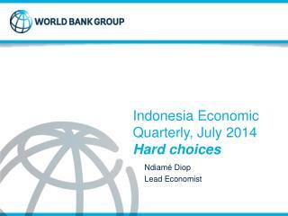 Indonesia Economic Quarterly, July 2014 Hard choices