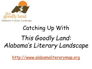 Catching Up With This Goodly Land:  Alabama's Literary Landscape