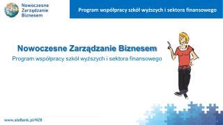 Nowoczesne Zarządzanie Biznesem Program współpracy szkół wyższych i sektora finansowego