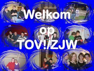 Welkom  op  TOV!/ZJW