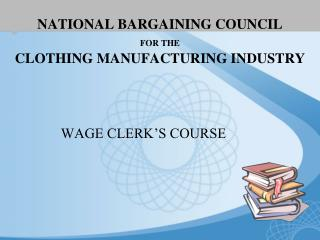 NATIONAL BARGAINING COUNCIL  FOR THE  CLOTHING MANUFACTURING INDUSTRY