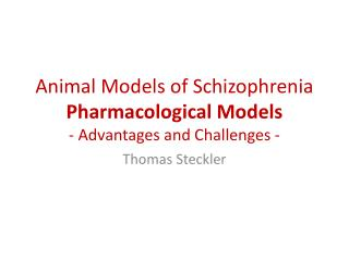 Animal Models of Schizophrenia Pharmacological Models - Advantages and Challenges -