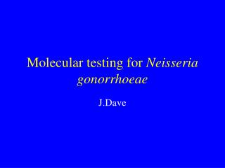 Molecular testing for  Neisseria gonorrhoeae