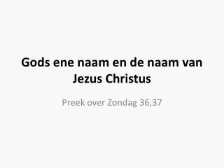 Gods ene naam en de naam van Jezus Christus