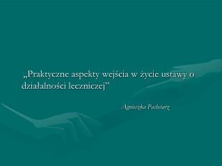 """,, Praktyczne aspekty wejścia w życie ustawy o działalności leczniczej"""" Agnieszka Pachciarz"""