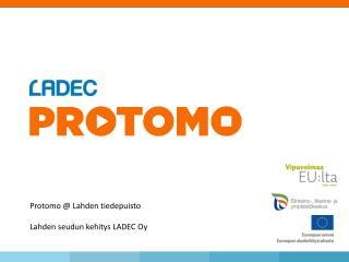 Protomo @ Lahden tiedepuisto Lahden seudun kehitys LADEC Oy