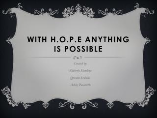With  h.o.p.e  ANYTHING IS POSSIBLE