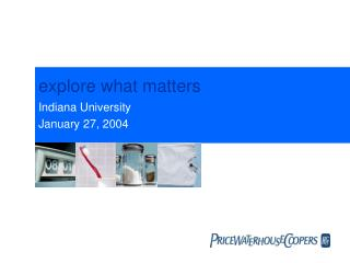 explore what matters Indiana University January 27, 2004