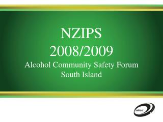 NZIPS  2008/2009 Alcohol Community Safety Forum  South Island