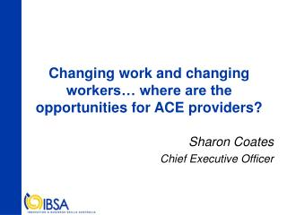 Changing work and changing workers… where are the opportunities for ACE providers?