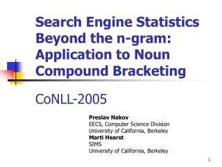 Search Engine Statistics Beyond the n-gram: Application to Noun Compound Bracketing CoNLL-2005