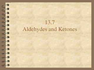 13.7 Aldehydes and Ketones