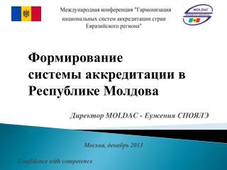 ДиректорMOLDAC - Еужения СПОЯЛЭ Москва, декабрь 2013 Confidence with competence